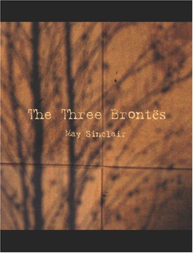 The three Brontës by May Sinclair