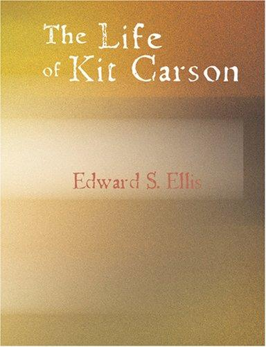 The Life of Kit Carson (Large Print Edition): The Life of Kit Carson (Large Print Edition)