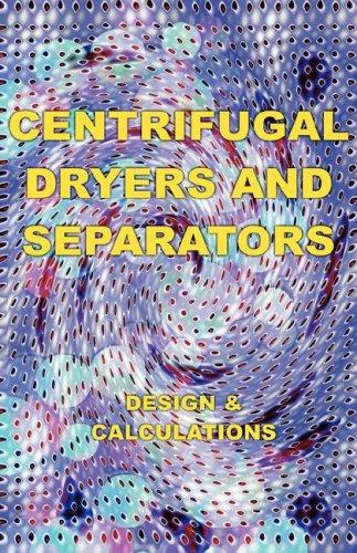 Centrifugal Dryers and Separators - Design & Calculations (Chemical Engineering Series) (Chemical Engineering Series) by Eustace, A. Alliott