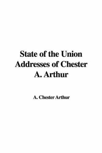 State of the Union Addresses of Chester A. Arthur by A. Chester Arthur