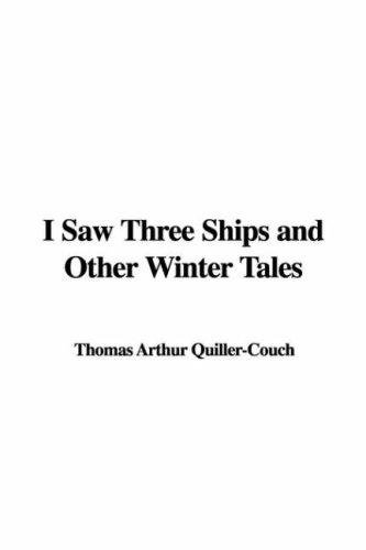 I Saw Three Ships and Other Winter Tales by Arthur Thomas Quiller-Couch