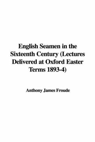 English Seamen in the Sixteenth Century (Lectures Delivered at Oxford Easter Terms 1893-4)