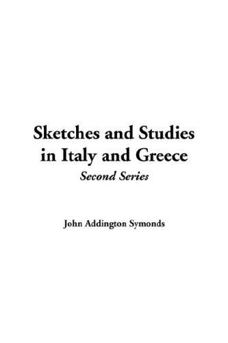 Sketches and Studies in Italy and Greece, Second Series by Symonds, John Addington
