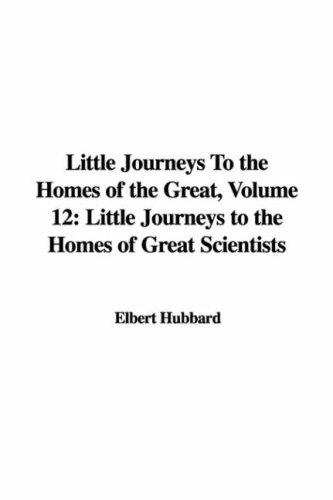 Little Journeys To the Homes of the Great, Volume 12
