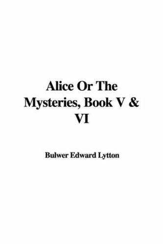 Alice Or The Mysteries, Book V & VI by Edward Bulwer Lytton