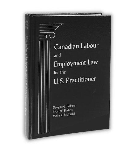 Canadian labour and employment law for the U.S. practitioner by Douglas G. Gilbert