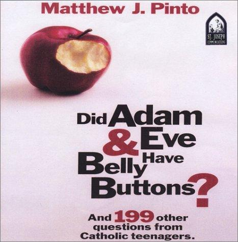 Did Adam & Eve Have Belly Buttons? by Matthew J. Pinto