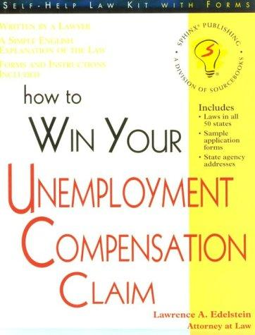 How to win your unemployment compensation claim by Lawrence A. Edelstein