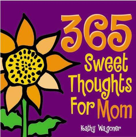 365 sweet thoughts for mom by Kathy Wagoner