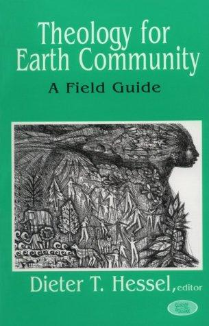 Theology for Earth community by edited by Dieter T. Hessel.