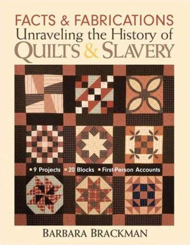 Image 0 of Facts & Fabrications-Unraveling the History of Quilts & Slavery: 8 Projects 20 B