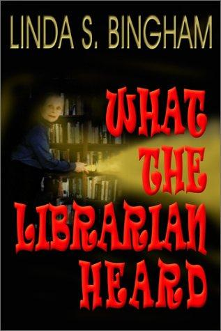 What the librarian heard by Linda S. Bingham