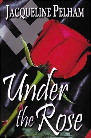 Under the rose by Jackie Pelham