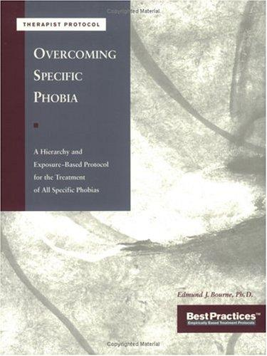 Overcoming Specific Phobias - Therapist Protocol by Edmund J. Bourne