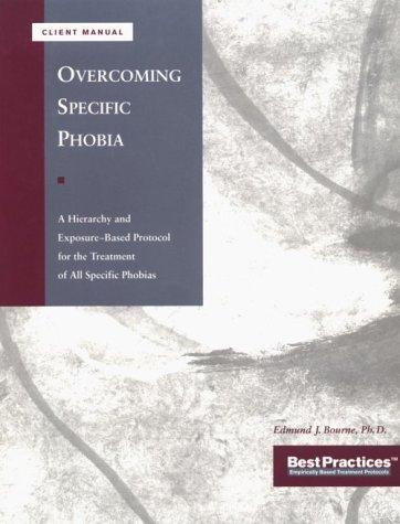 Overcoming Specific Phobias - Client Manual by Edmund J. Bourne