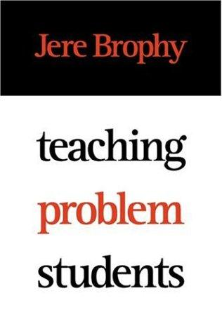 Teaching problem students by Jere E. Brophy