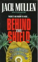Behind the Shield by Jack Mullen