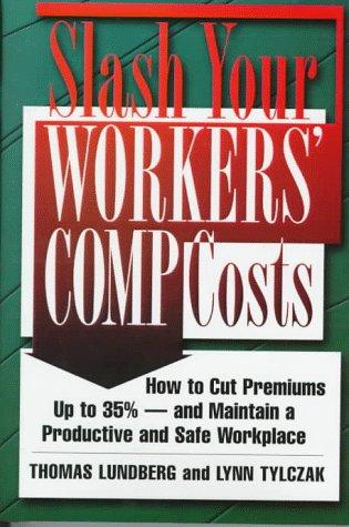 Slash your workers' comp costs by Thomas Lundberg
