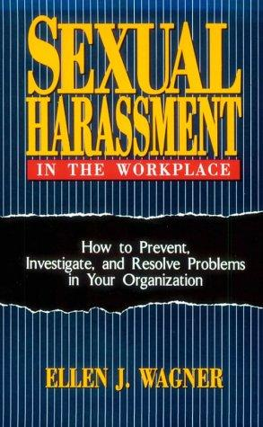 Sexual harassment in the workplace by Ellen J. Wagner