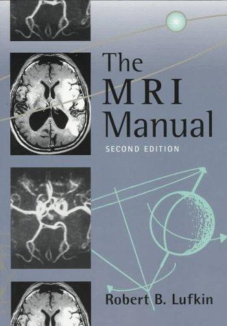 The MRI manual by [edited by] Robert B. Lufkin.