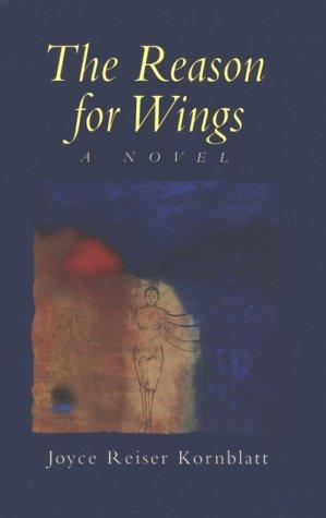 The reason for wings by Joyce Reiser Kornblatt