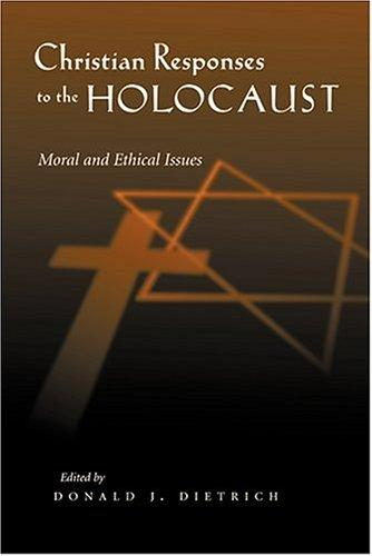 Christian Responses to the Holocaust by Donald J. Dietrich