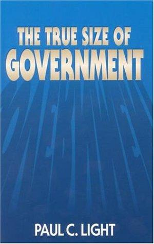 The True Size of Government by Paul Charles Light