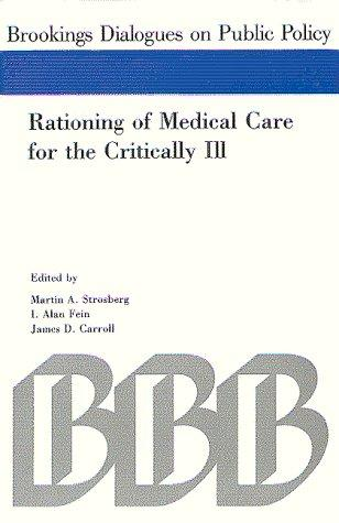 Rationing of medical care for the critically ill by sponsored by the Brookings Institution ; edited by Martin A. Strosberg, I. Alan Fein, James D. Carroll.