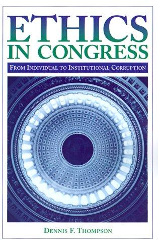 Ethics in Congress by Dennis F. Thompson
