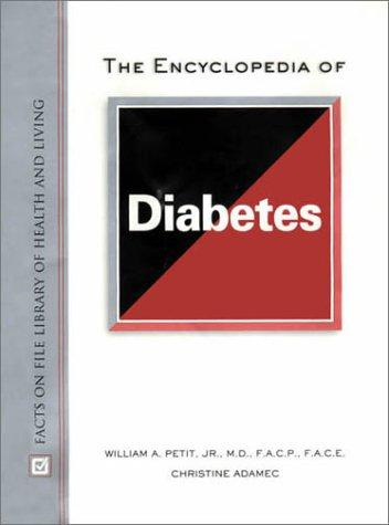The Encyclopedia of Diabetes (Facts on File Library of Health and Living) by William A. Petit, Christine A. Adamec
